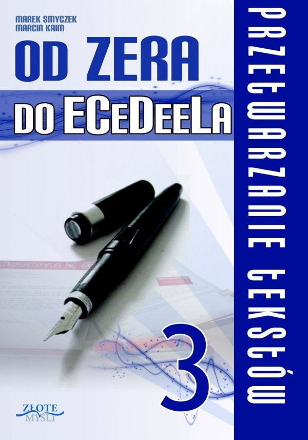 Od zera do ECeDeeLa - cz. 3 / Marek Smyczek i Marcin Kaim   W jaki sposób skutecznie opanować przetwarzanie tekstów i przygotować się do egzaminu ECDL?