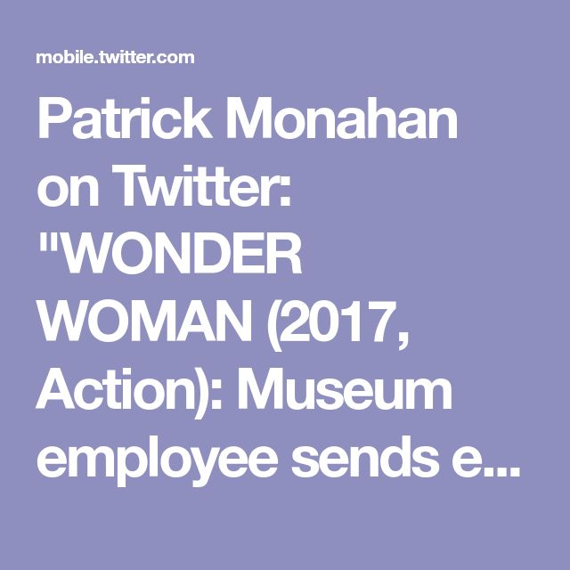 "Patrick Monahan on Twitter: ""WONDER WOMAN (2017, Action): Museum employee sends email"""