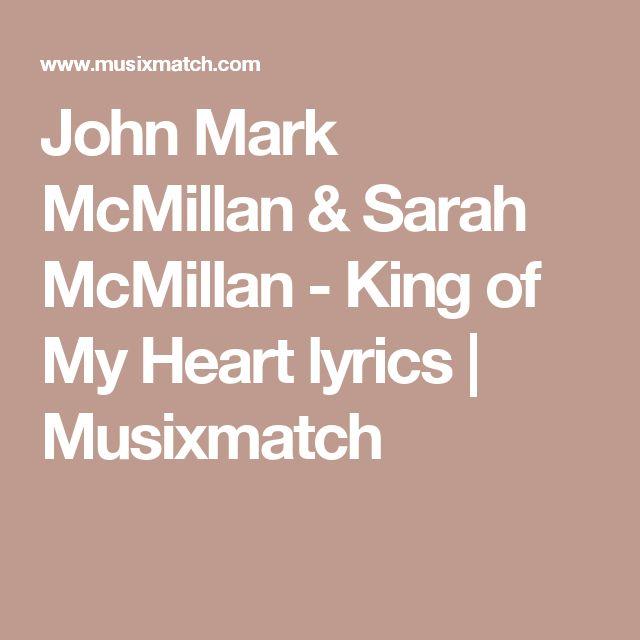 John Mark McMillan & Sarah McMillan - King of My Heart lyrics | Musixmatch