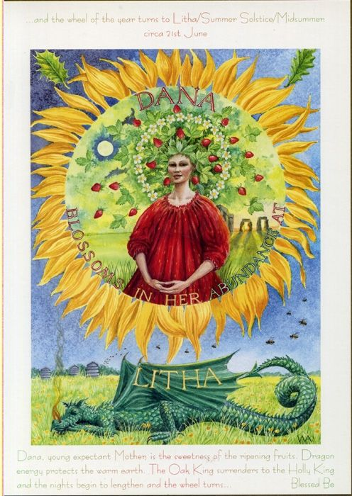 Goddess Wheel of the Year: Litha/Summer Solstice. Dana, young expectant Mother, is the sweetness of the ripening fruits. Dragon energy protects the warm earth. The Oak King surrenders to the Holly King & the nights begin to lengthen & the wheel turns.