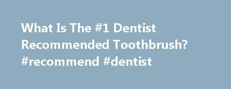What Is The #1 Dentist Recommended Toothbrush? #recommend #dentist http://dental.remmont.com/what-is-the-1-dentist-recommended-toothbrush-recommend-dentist-2/  #recommend dentist # What Is The #1 Dentist Recommended Toothbrush? If you have sensitive gums, orthodontics, or dental implants, there is a dentist recommended toothbrush for you that will help you achieve the best oral health. With so many teeth cleaning products on the market. how do you choose the right toothbrush for your needs?…