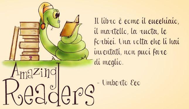 Umberto Eco, fonte sconosciuta.  - Il libro è come il cucchiaio, il martello, la ruota, le forbici. Una volta che li hai inventati, non puoi fare di meglio.