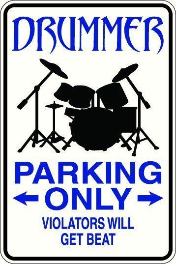 Drummers Parking Only                                                                                                                                                                                 More