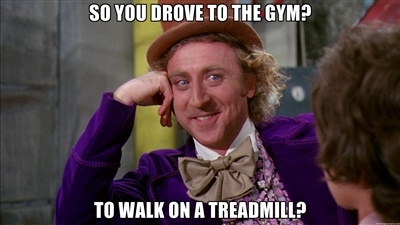 So you drove to the gym?