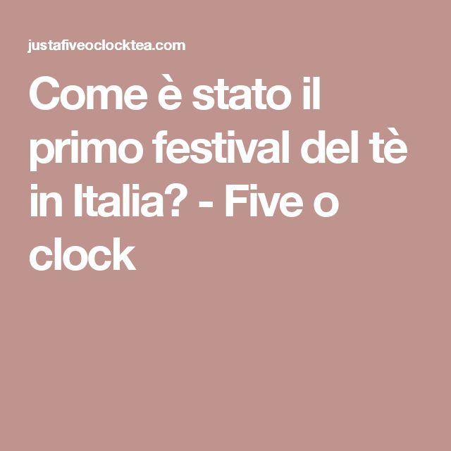 Come è stato il primo festival del tè in Italia? - Five o clock