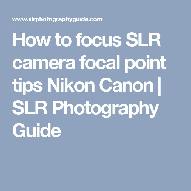 How to focus SLR camera focal point tips Nikon Canon | SLR Photography Guide