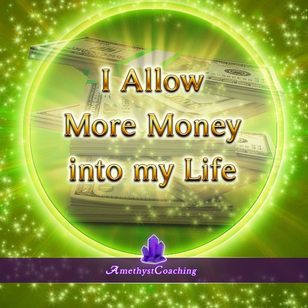 Today's Affirmation: I Allow More Money Into My Life ♥ #affirmation #coaching It is not enough just to repeat words, while repeating the affirmation, feel and believe that the situation is already real. This will put more energy into the affirmation.