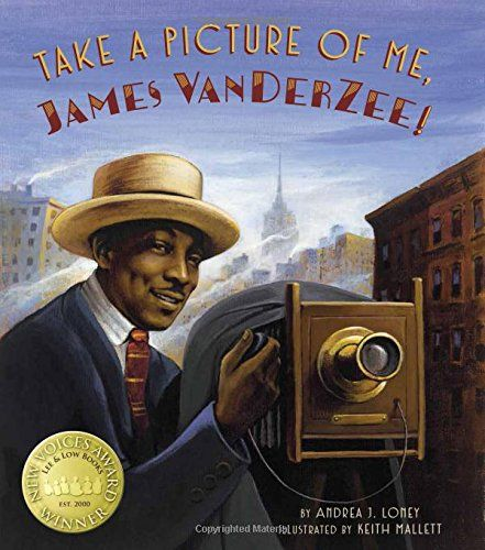 Take a Picture of Me, James Van Der Zee!   MAIN Juvenile  TR140.V37 L66 2017  check availability @ https://library.ashland.edu/search/i?SEARCH=9781620142608