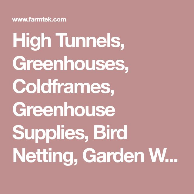 High Tunnels, Greenhouses, Coldframes, Greenhouse Supplies, Bird Netting, Garden Wagon, Farm Irrigation Systems, Seed Starting, Greenhouse Equipment, Garden Supplies, Ag Supplies, Agri Supplies, Grower Supplies, Garden Supply - FarmTek #greenhousegardening