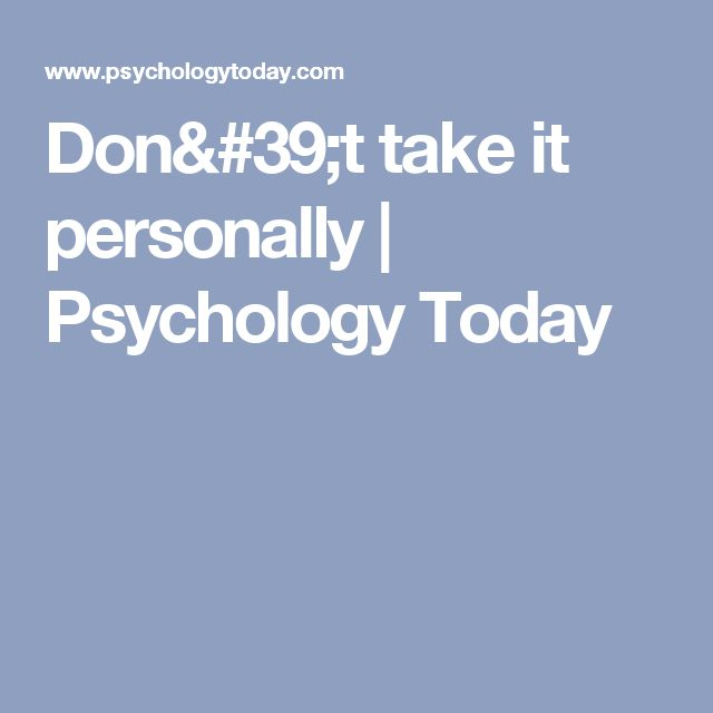 Don't take it personally | Psychology Today