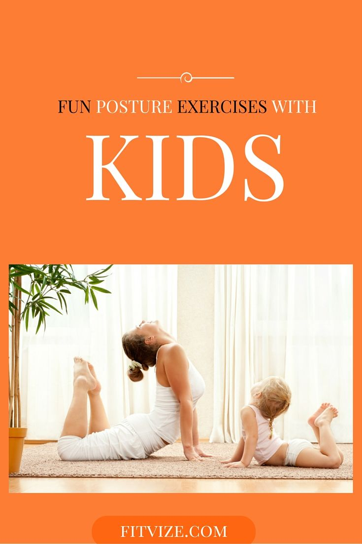 Posture improving exercises to do with kids. Get all exercises and tips for correct posture at https://fitvize.com/2016/06/01/a-non-yawn-inducing-guide-on-how-to-improve-posture/