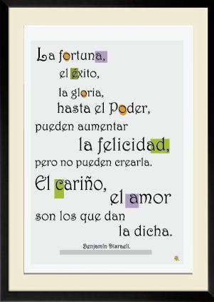 """"""" La fortuna, el éxito, la gloria, hasta el Poder, pueden aumentar la felicidad, pero no pueden crearla. El cariño, el amor son los que dan la dicha."""" Benjamín Disraeli. #frases #pensamientos  #Benjamín Disraeli."""