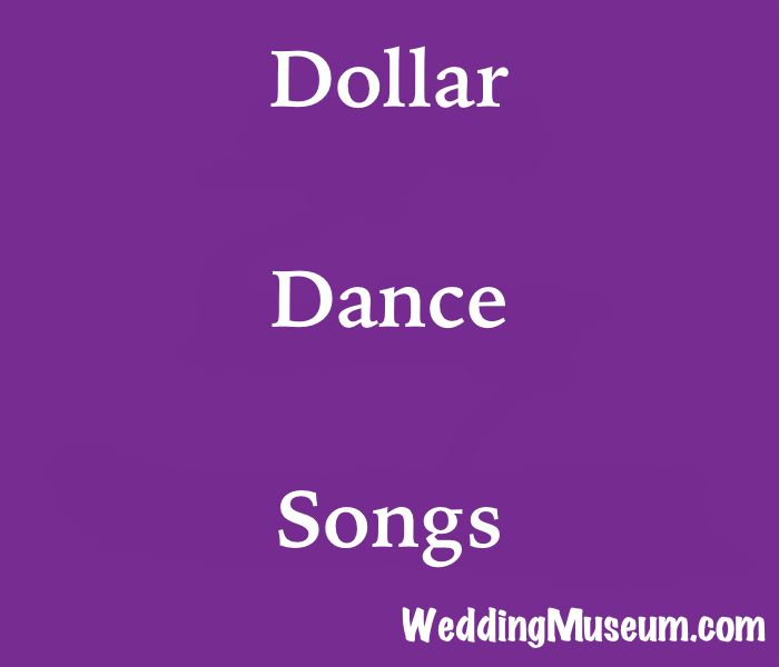 Dollar dance songs are played at weddings when guests pay to dance with the bride and groom. The money is used to start their new life.