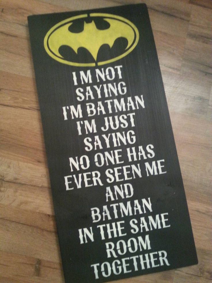 I'm not saying I'm Batman I'm just saying no one has ever seen me and batman in the same room together handmade painted sign Batman sign - pinned by pin4etsy.com