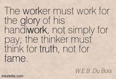 web dubois quote -    This so true. I made the mistake of doing this but now I know.