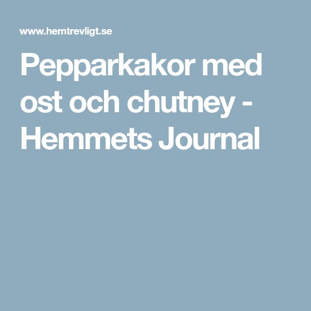 Pepparkakor med ost och chutney - Hemmets Journal