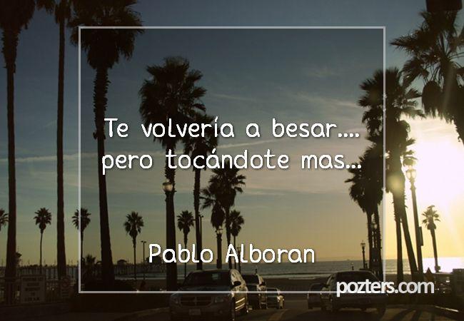 Te volvería a besar.... pero tocándote mas... Pablo Alboran