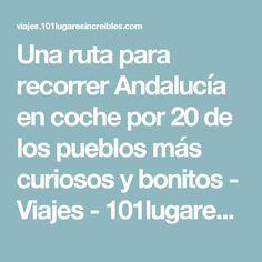 Una ruta para recorrer Andalucía en coche por 20 de los pueblos más curiosos y bonitos - Viajes - 101lugaresincreibles -