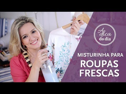 MISTURA PARA REFRESCAR ROUPAS (EVITA LAVAGEM) | A DICA DO DIA COM FLÁVIA FERRARI - YouTube
