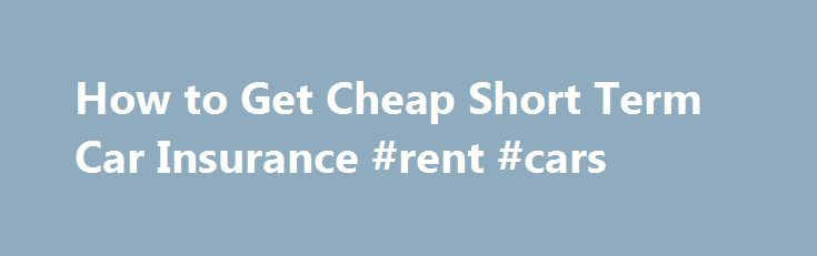 How to Get Cheap Short Term Car Insurance #rent #cars http://car.remmont.com/how-to-get-cheap-short-term-car-insurance-rent-cars/  #temp car insurance # How to Get Cheap Short Term Car Insurance June 12, 2013 Whether you need to use a borrowed car for several weeks or months, or need to borrow a vehicle from a friend or family member for only one day, cheap short term car insurance will give you some protection in […]The post How to Get Cheap Short Term Car Insurance #rent #cars appeared…