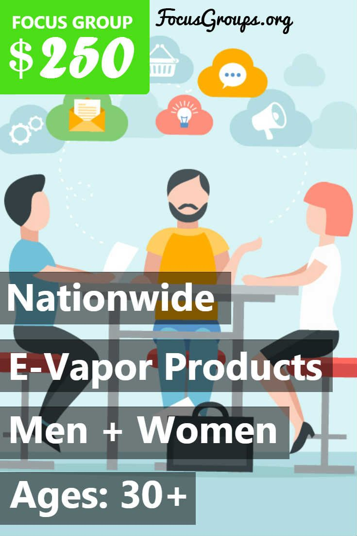 DO YOU USE E-VAPOR PRODUCTS (INCLUDING E-CIGARETTES)? ARE YOU 30 YEARS OF AGE OR OLDER? Fieldwork NRC is looking for men and women to participate in an upcoming research study. Qualified individuals will receive an incentive of $250 (Prepaid Visa Card) after they have completed the study. If you pre-qualify, based on your answers to the questions in the prescreen (link below), one of our recruiters will contact you to check your availability as well as ask a few more questions to determine…