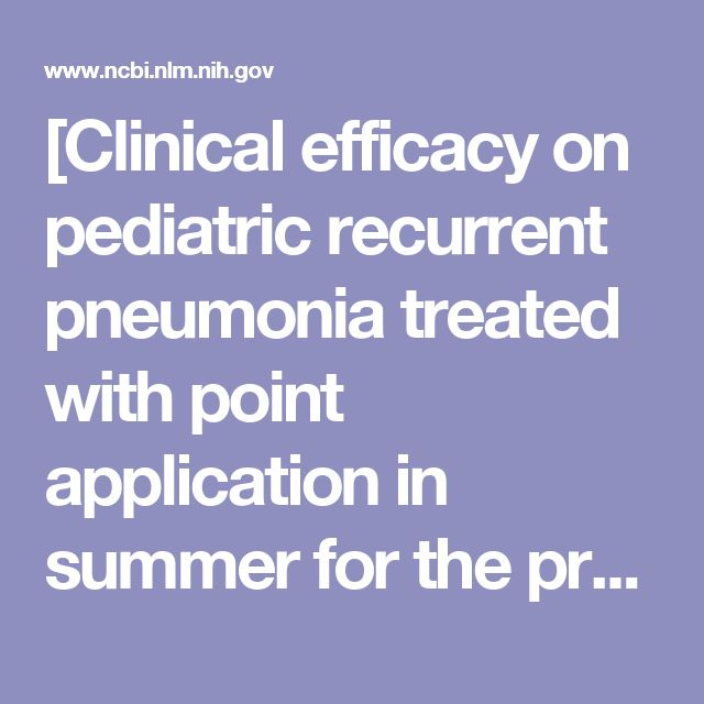 [Clinical efficacy on pediatric recurrent pneumonia treated with point application in summer for the prevention in winter]. - PubMed - NCBI