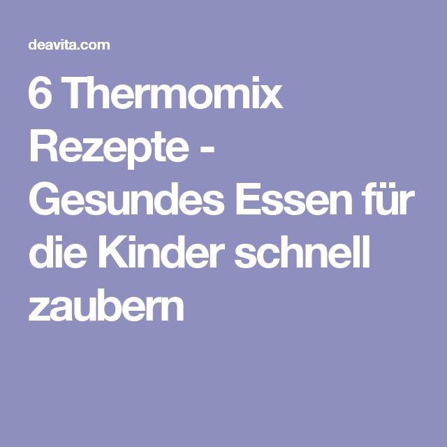6 Thermomix Rezepte - Gesundes Essen für die Kinder schnell zaubern