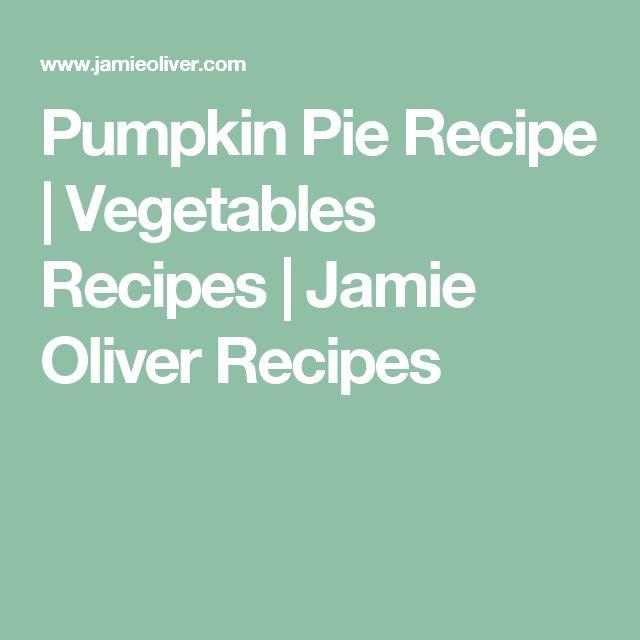 Pumpkin Pie Recipe | Vegetables Recipes | Jamie Oliver Recipes