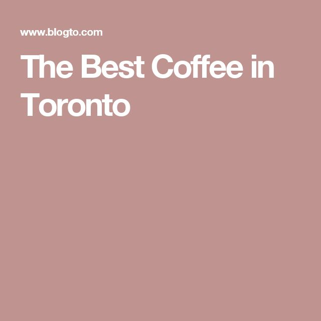 The Best Coffee in Toronto