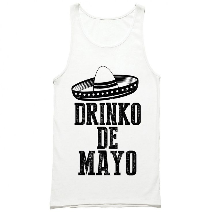 Drinko De May Tank Top by HG Apparel You don't have to wait until May each year to get your Cinco De Mayo groove on when you're wearing the funny Drinko De Mayo tank top. Grab your tequila, salt, and