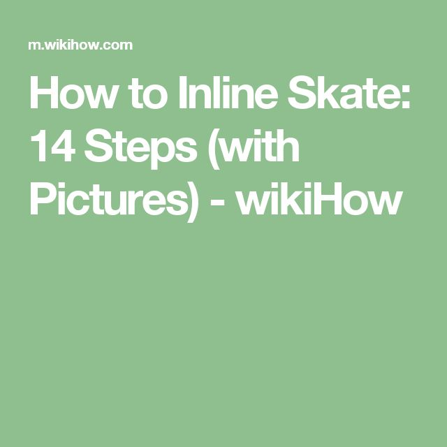 How to Inline Skate: 14 Steps (with Pictures) - wikiHow