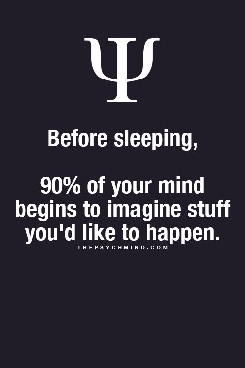 """90% before sleeping {mind imagines stuff you would like to happen} careful what you think! """"D""""ebbie"""