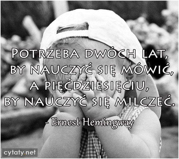 Potrzeba dwóch lat, by nauczyć się mówić... #Hemingway-Ernest,  #Różne