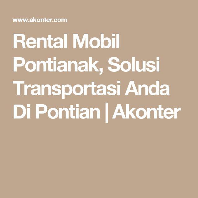 Rental Mobil Pontianak, Solusi Transportasi Anda Di Pontian | Akonter