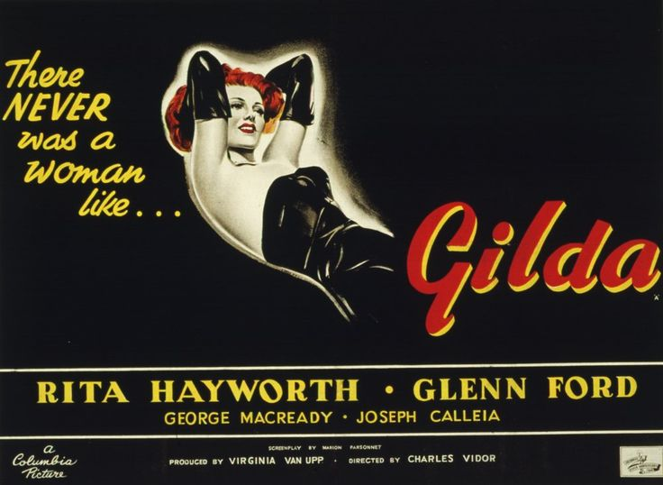 Gilda (1946), director Charles Vidor. Hayworth's crowning glory is a jaw-dropping textbook of Hollywood sexual politics. Her climactic strip 'Put the Blame on Mame' (she removes one glove) is one of the most erotic sequences in cinema history. But it's also shockingly clear the moment lethal George Macready smoothly picks up Glenn Ford in the thriller's opening scene that this is one of the gayest straight films ever made. A matchless maelstrom of jealousy.