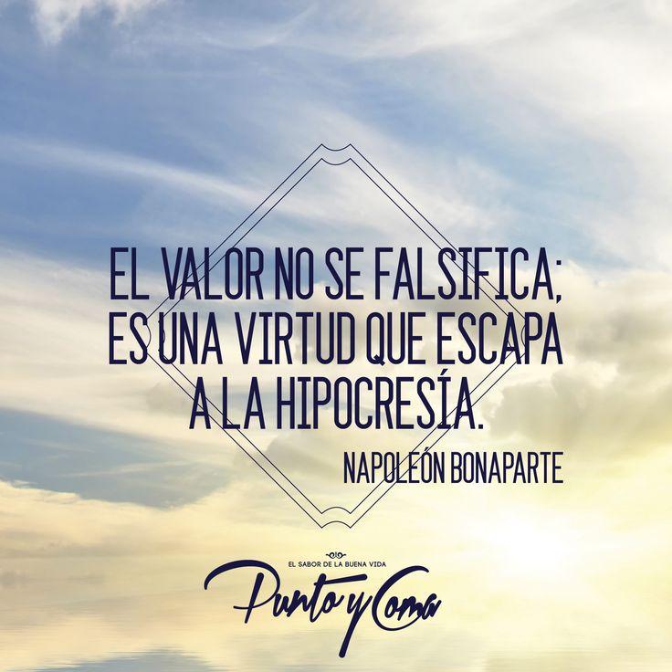 El valor no se falsifica; es una virtud que escapa a la hipocresía. — Nepoleón Bonaparte