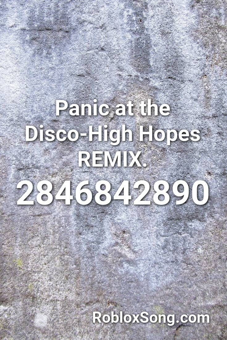 Panic At The Disco High Hopes Remix Roblox Id Roblox Music