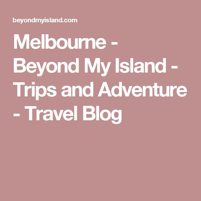 Melbourne - Beyond My Island - Trips and Adventure - Travel Blog