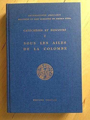 #religion : CATÉCHÈSES ET DISCOURS de Archimandrite AIMILIANOS. Tome 2; SOUS LES AILES DE LA COLOMBE. Editions Ormylia, 2000. 394 pp. reliées.