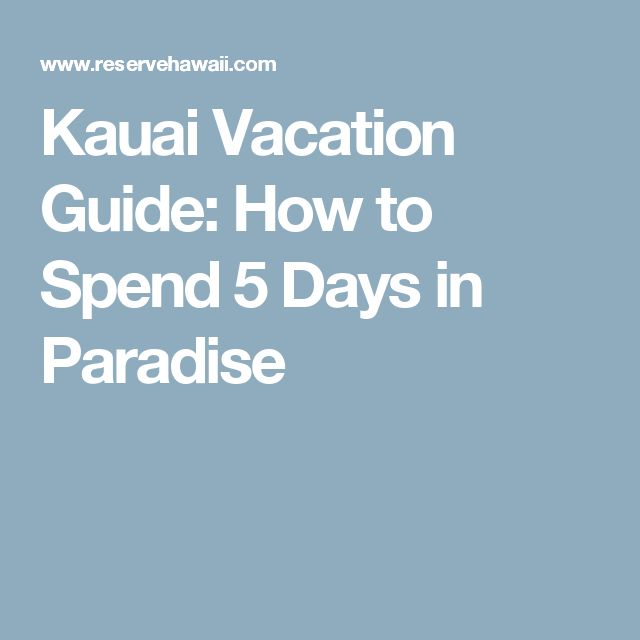 Kauai Vacation Guide: How to Spend 5 Days in Paradise