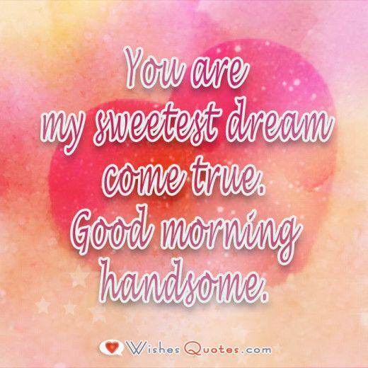 Good morning handsome.