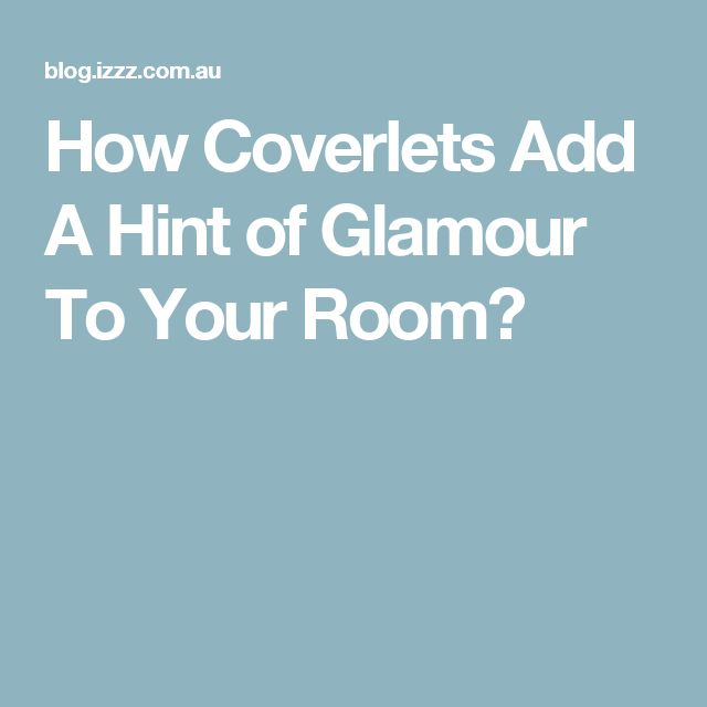 How Coverlets Add A Hint of Glamour To Your Room?