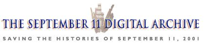 The September 11 Digital Archive uses electronic media to collect, preserve, and present the history of September 11, 2001 and its aftermath.
