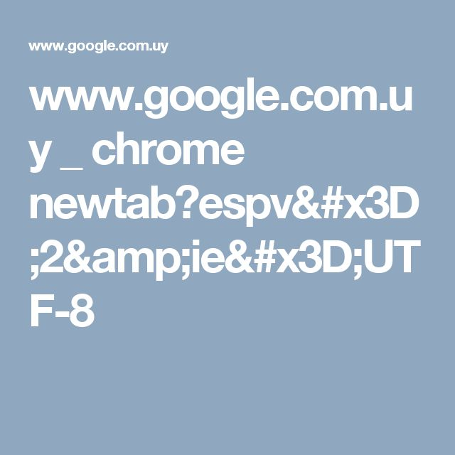 www.google.com.uy _ chrome newtab?espv=2&ie=UTF-8