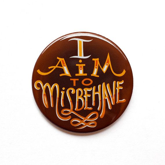Firefly Serenity Inspired I Aim To Misbehave 2 by PeppersPins, $2.75