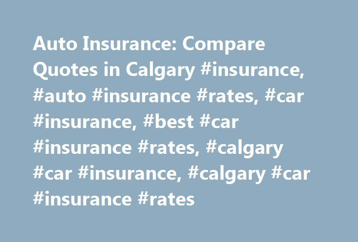 Auto Insurance: Compare Quotes in Calgary #insurance, #auto #insurance #rates, #car #insurance, #best #car #insurance #rates, #calgary #car #insurance, #calgary #car #insurance #rates http://charlotte.remmont.com/auto-insurance-compare-quotes-in-calgary-insurance-auto-insurance-rates-car-insurance-best-car-insurance-rates-calgary-car-insurance-calgary-car-insurance-rates/  # Compare Auto Insurance Quotes in Calgary No hitchhiking. It's illegal to hitchhike within Calgary city limits. Say…