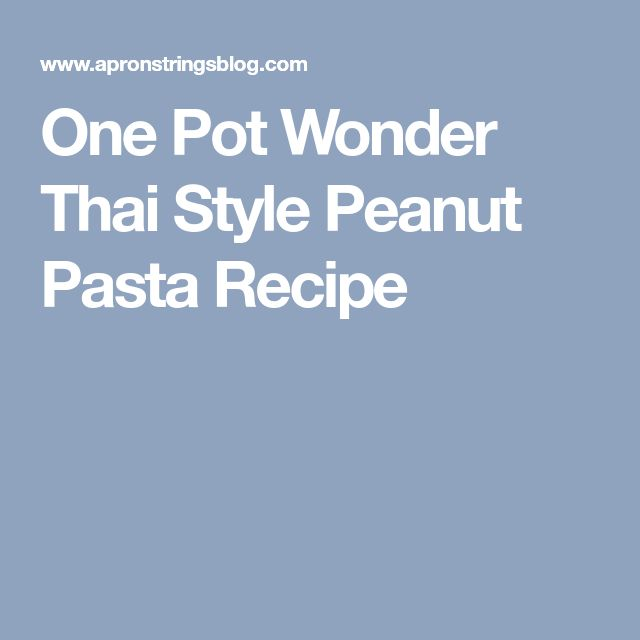 One Pot Wonder Thai Style Peanut Pasta Recipe