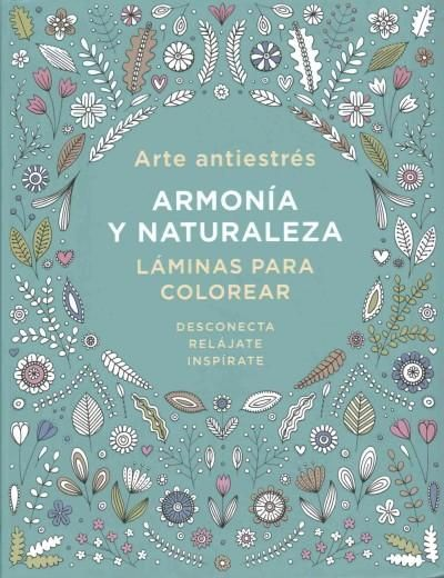 Arte antiestres / Anti-Stress Art: Armonia y naturaleza. Laminas Para Colorear/ Harmony and Nature