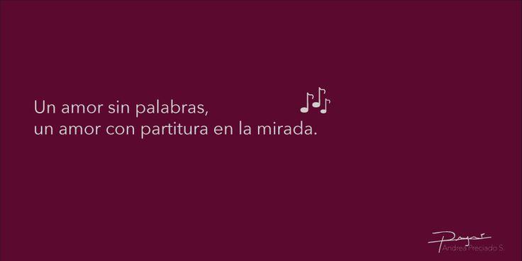 """""""Un amor con partitura en la mirada.""""  #frases #corazón #enamorada #enamorado #amor #feliz #poema #recuerdo #tiempo #recuerdo #volar #cantar #sorpresa #ojos #mirada #sonrisa #partitura #música #palabras #felicidad #destello #inesperado"""