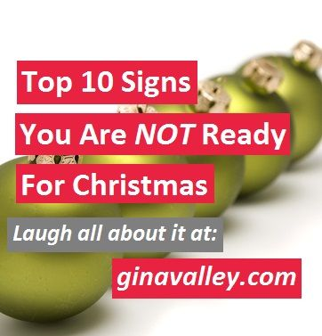 #Funny Top 10 Signs You Are NOT Ready For Christmas – Laugh All About It!!! ginavalley.com/ #Humor #Christmas #holidays
